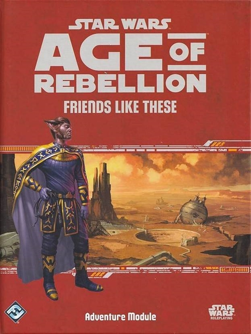 Star Wars Age of Rebellion - Friends like these - Adventure Module (A Grade) (Genbrug)