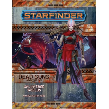 Starfinder - Dead Suns Adventure Path 03 - Splintered Worlds (Dead Suns 3 of 6) - Rollespilsbog